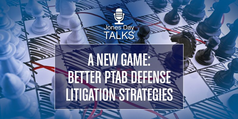 A New Game: Better PTAB Defense Litigation Strategies