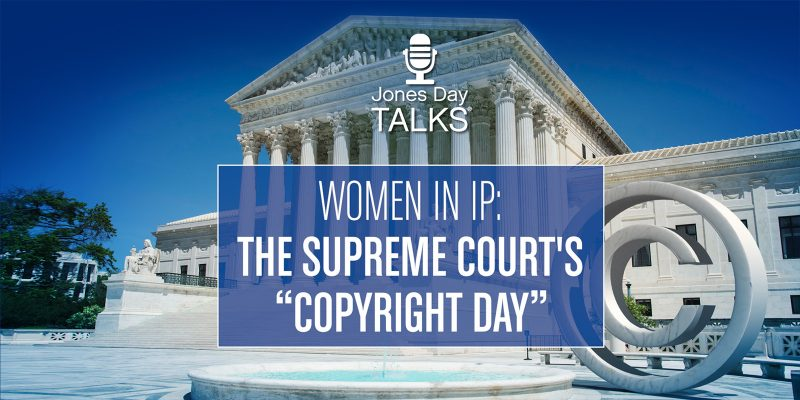 "Women in I.P. The Supreme Court's ""Copyright Day"""