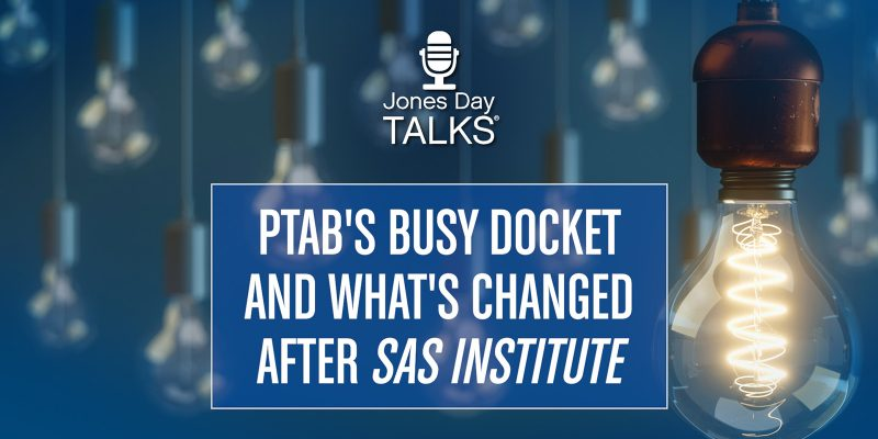 PTAB's Busy Docket and What's Changed After SAS Institute