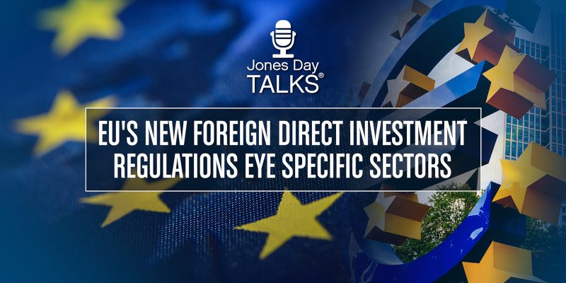 EU's New Foreign Direct Investment Regulations Eye Specific Sectors