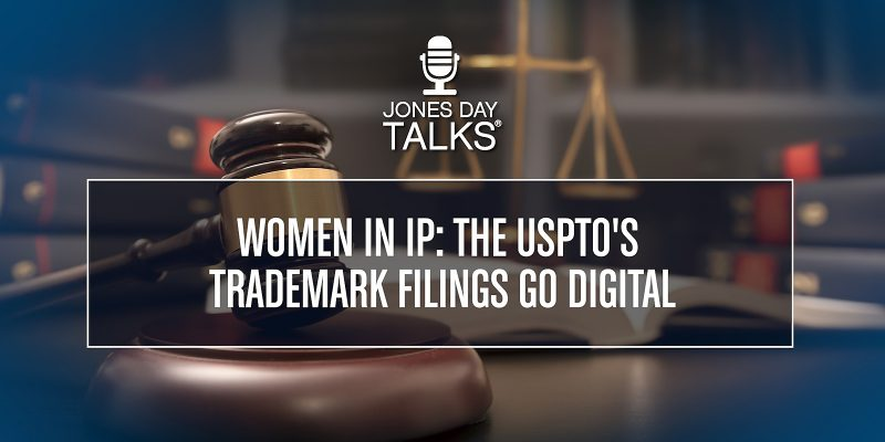 JD Talks - Women in IP - The USPTOs Trademark Filings Go Digital