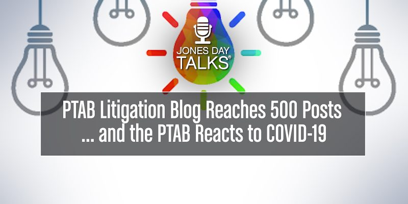 PTAB Litigation Blog Reaches 500 Posts ... and the PTAB Reacts to COVID-19