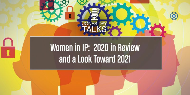 Women in IP: 2020 in Review and a Look Toward 2021