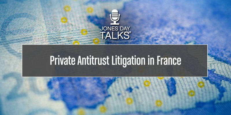 Jones Day Talks: Private Antitrust Litigation in France