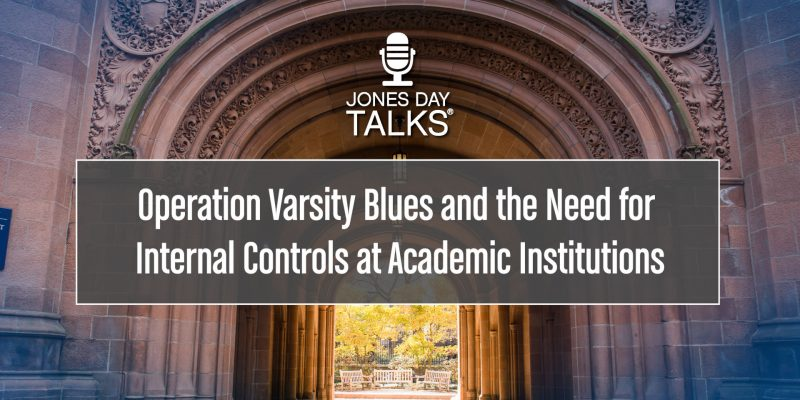 Jones Day Talks: Operation Varsity Blues and the Need for Internal Controls at Academic Institutions