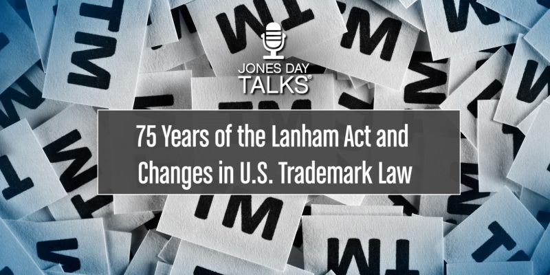 75 Years of the Lanham Act and Changes in U.S. Trademark Law