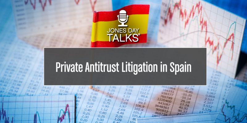 JONES DAY TALKS-Private Antitrust Litigation Spain
