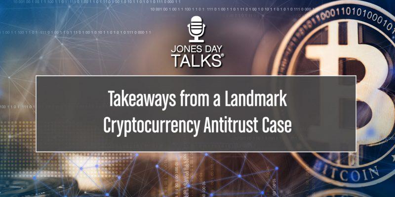 Jones Day Talks Takeaways from a Landmark Cryptocurrency Antitrust Case